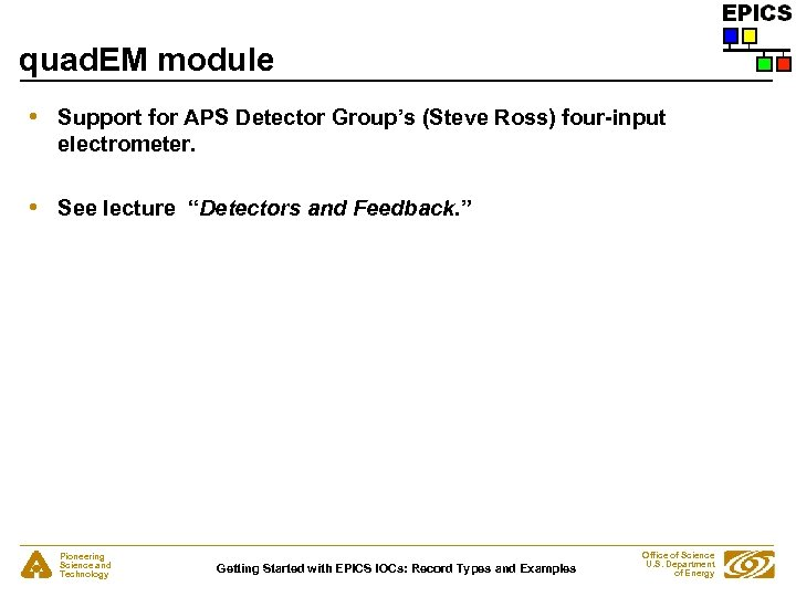 quad. EM module • Support for APS Detector Group's (Steve Ross) four-input electrometer. •