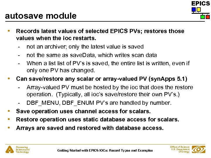 autosave module • • • Records latest values of selected EPICS PVs; restores those