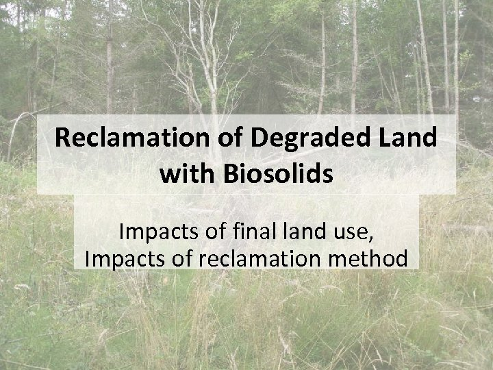 Reclamation of Degraded Land with Biosolids Impacts of final land use, Impacts of reclamation