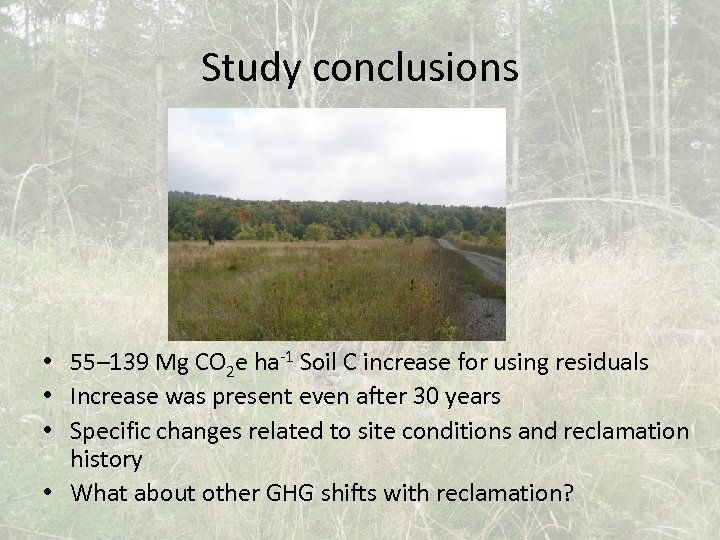 Study conclusions • 55– 139 Mg CO 2 e ha-1 Soil C increase for