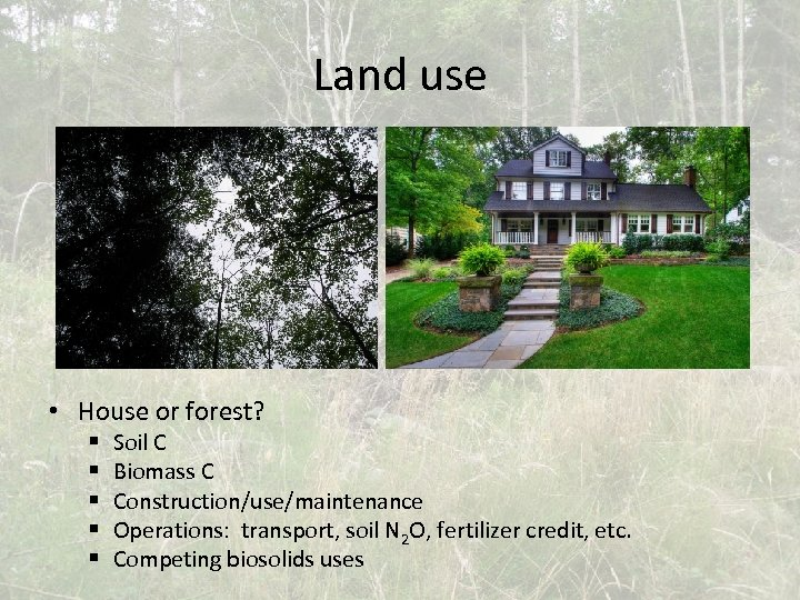 Land use • House or forest? § § § Soil C Biomass C Construction/use/maintenance