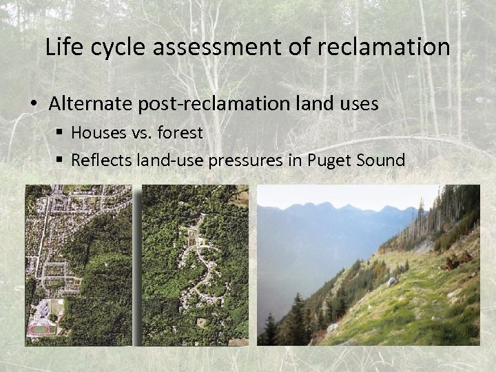 Life cycle assessment of reclamation • Alternate post-reclamation land uses § Houses vs. forest