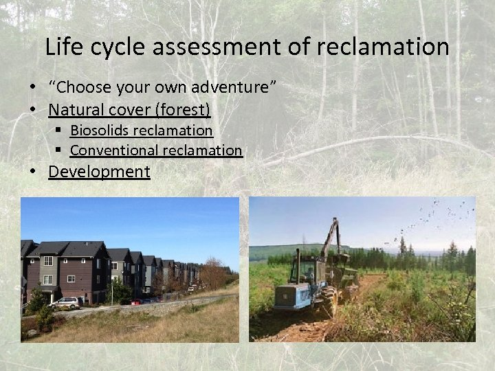 """Life cycle assessment of reclamation • """"Choose your own adventure"""" • Natural cover (forest)"""