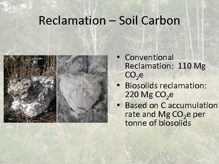 Reclamation – Soil Carbon • Conventional Reclamation: 110 Mg CO 2 e • Biosolids