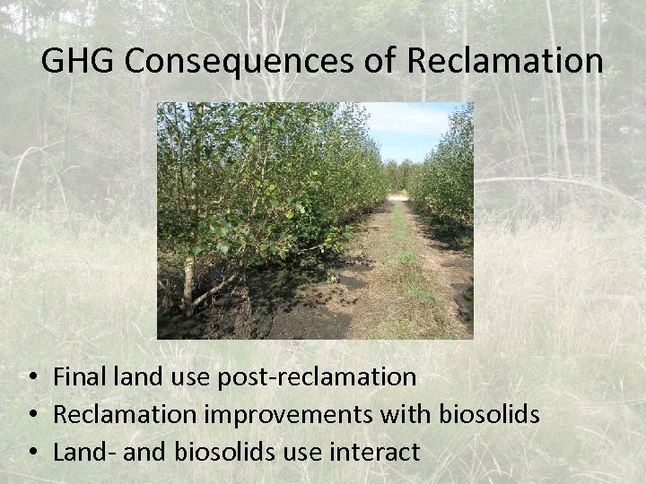 GHG Consequences of Reclamation • Final land use post-reclamation • Reclamation improvements with biosolids