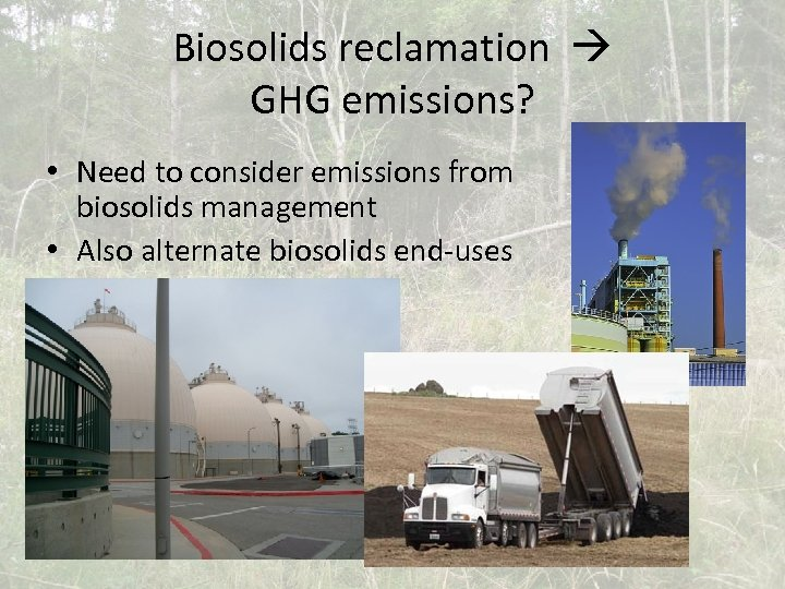 Biosolids reclamation GHG emissions? • Need to consider emissions from biosolids management • Also