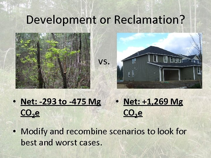 Development or Reclamation? vs. • Net: -293 to -475 Mg CO 2 e •
