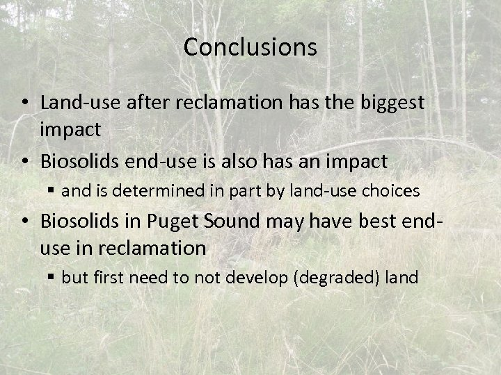 Conclusions • Land-use after reclamation has the biggest impact • Biosolids end-use is also