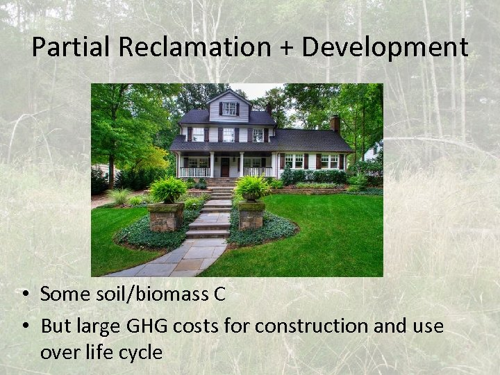 Partial Reclamation + Development • Some soil/biomass C • But large GHG costs for