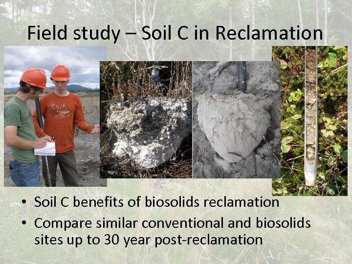 Field study – Soil C in Reclamation • Soil C benefits of biosolids reclamation
