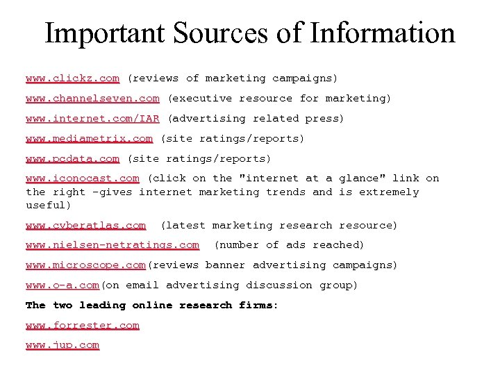 Important Sources of Information www. clickz. com (reviews of marketing campaigns) www. channelseven. com