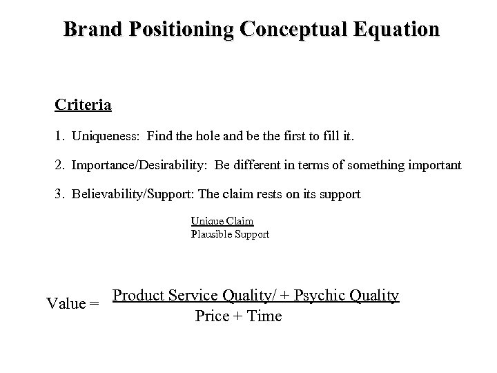 Brand Positioning Conceptual Equation Criteria 1. Uniqueness: Find the hole and be the first