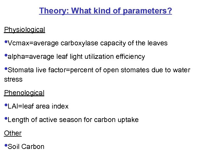 Theory: What kind of parameters? Physiological • Vcmax=average carboxylase capacity of the leaves •