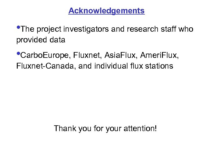 Acknowledgements • The project investigators and research staff who provided data • Carbo. Europe,