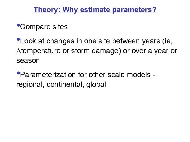 Theory: Why estimate parameters? • Compare sites • Look at changes in one site