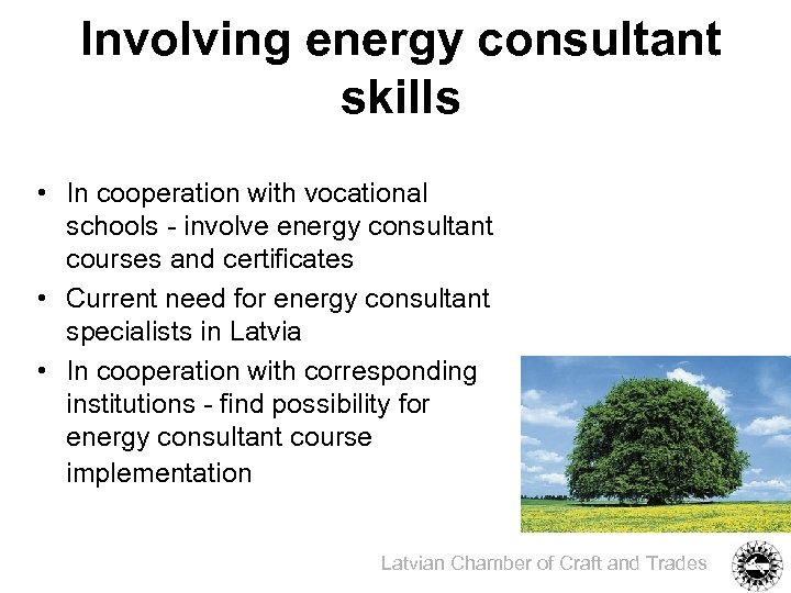 Involving energy consultant skills • In cooperation with vocational schools - involve energy consultant