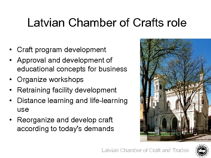 Latvian Chamber of Crafts role • Craft program development • Approval and development of