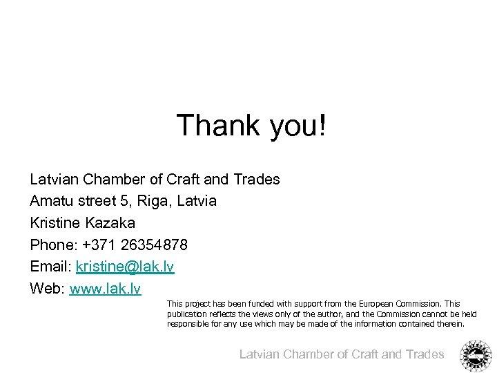 Thank you! Latvian Chamber of Craft and Trades Amatu street 5, Riga, Latvia Kristine