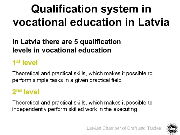 Qualification system in vocational education in Latvia In Latvia there are 5 qualification levels