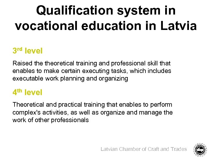 Qualification system in vocational education in Latvia 3 rd level Raised theoretical training and