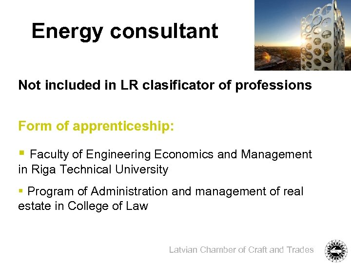 Energy consultant Not included in LR clasificator of professions Form of apprenticeship: § Faculty