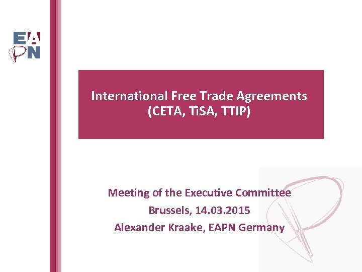 International Free Trade Agreements (CETA, Ti. SA, TTIP) Meeting of the Executive Committee Brussels,