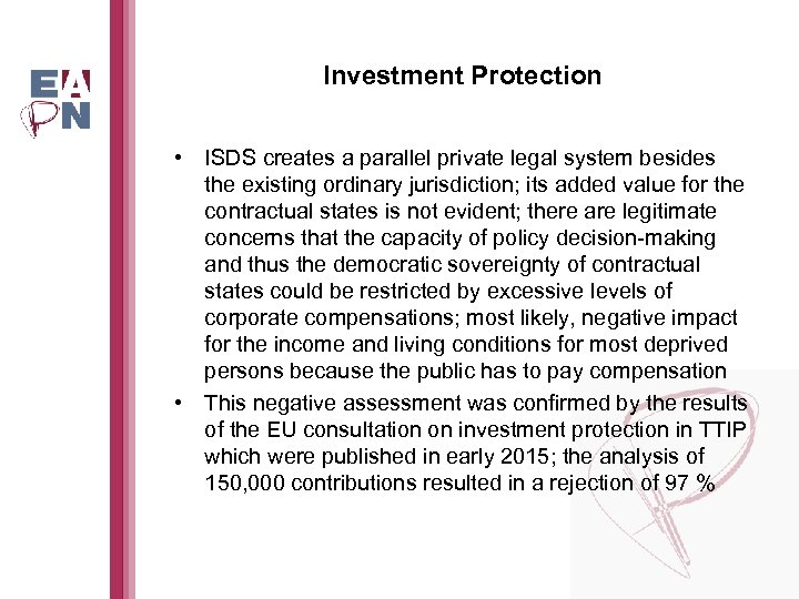 Investment Protection • ISDS creates a parallel private legal system besides the existing ordinary