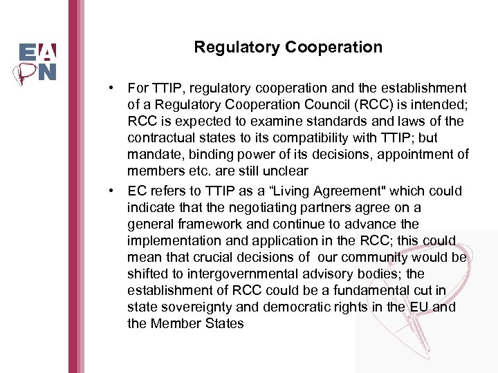 Regulatory Cooperation • For TTIP, regulatory cooperation and the establishment of a Regulatory Cooperation