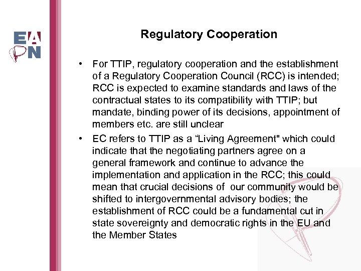 Regulatory Cooperation • For TTIP, regulatory cooperation and the establishment of a Regulatory Cooperation