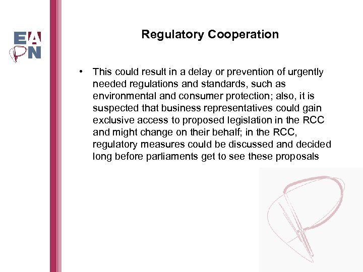 Regulatory Cooperation • This could result in a delay or prevention of urgently needed