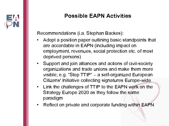Possible EAPN Activities Recommendations (i. a. Stephan Backes): • Adopt a position paper outlining