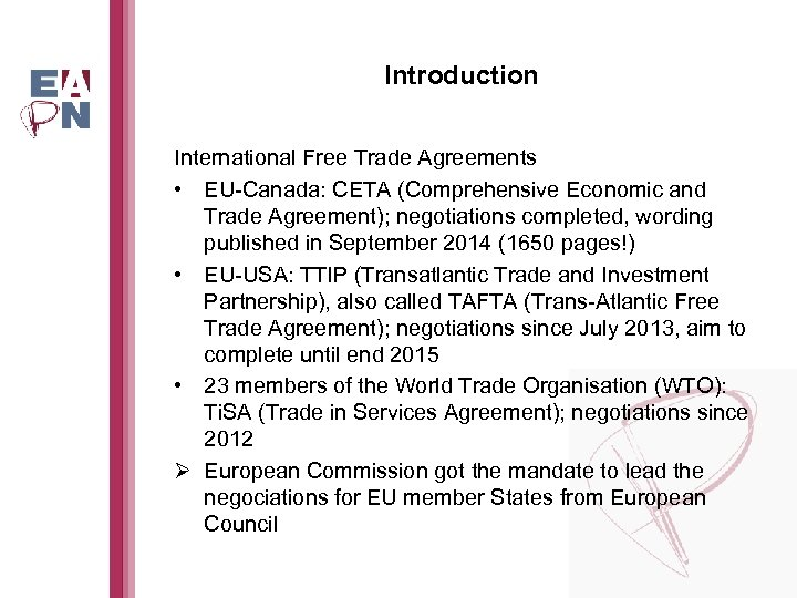 Introduction International Free Trade Agreements • EU-Canada: CETA (Comprehensive Economic and Trade Agreement); negotiations