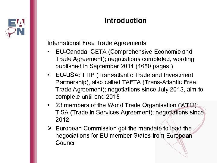 Introduction International Free Trade Agreements • EU-Canada: CETA (Comprehensive Economic and Trade Agreement); negotiations