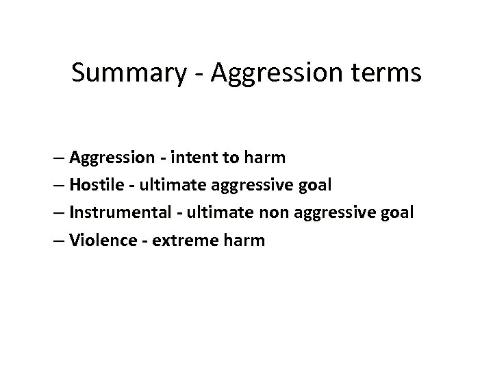 Summary - Aggression terms – Aggression - intent to harm – Hostile - ultimate