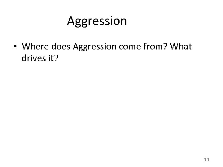 Aggression • Where does Aggression come from? What drives it? 11