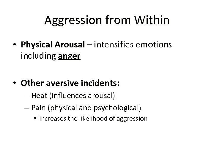 Aggression from Within • Physical Arousal – intensifies emotions including anger • Other aversive