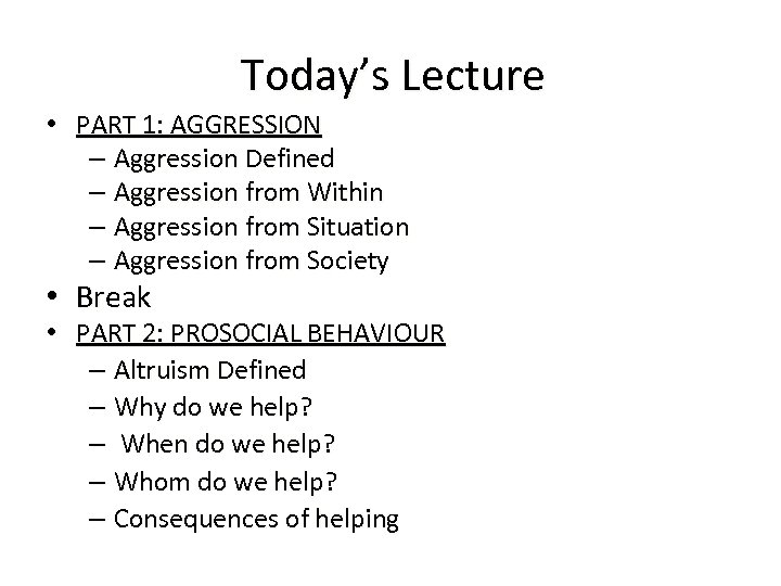 Today's Lecture • PART 1: AGGRESSION – Aggression Defined – Aggression from Within –