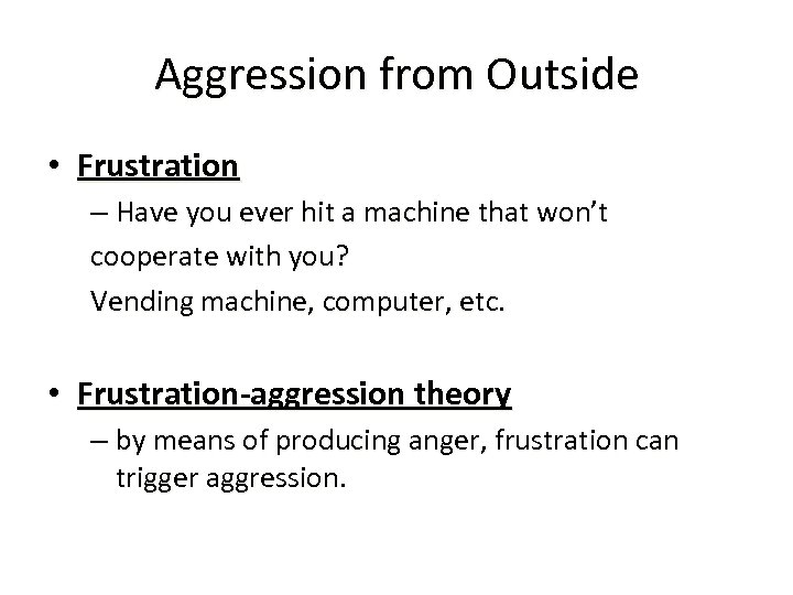 Aggression from Outside • Frustration – Have you ever hit a machine that won't