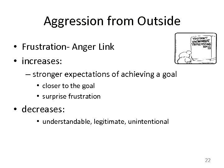 Aggression from Outside • Frustration- Anger Link • increases: – stronger expectations of achieving