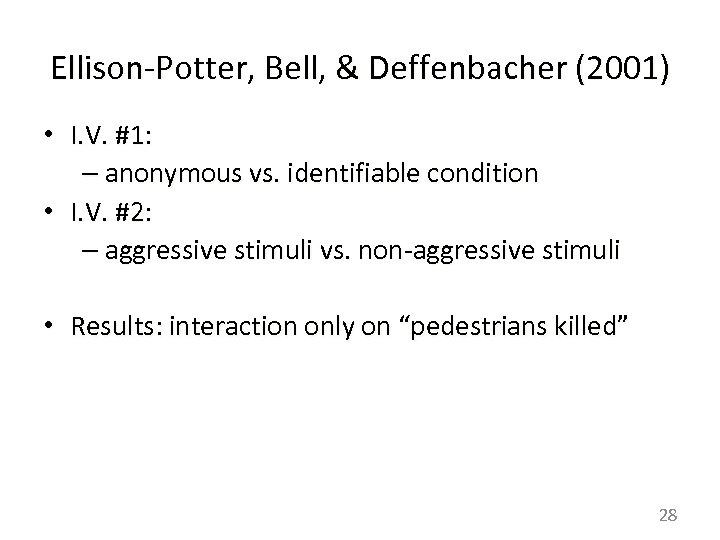 Ellison-Potter, Bell, & Deffenbacher (2001) • I. V. #1: – anonymous vs. identifiable condition