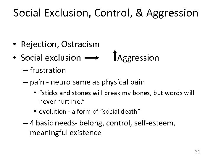 Social Exclusion, Control, & Aggression • Rejection, Ostracism • Social exclusion Aggression – frustration