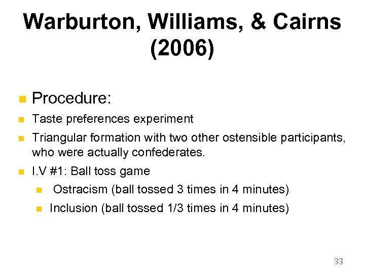 Warburton, Williams, & Cairns (2006) n Procedure: n Taste preferences experiment n Triangular formation