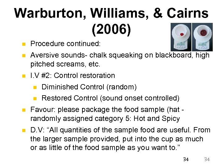 Warburton, Williams, & Cairns (2006) n Procedure continued: n Aversive sounds- chalk squeaking on