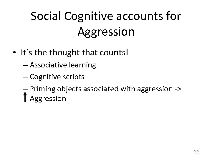 Social Cognitive accounts for Aggression • It's the thought that counts! – Associative learning