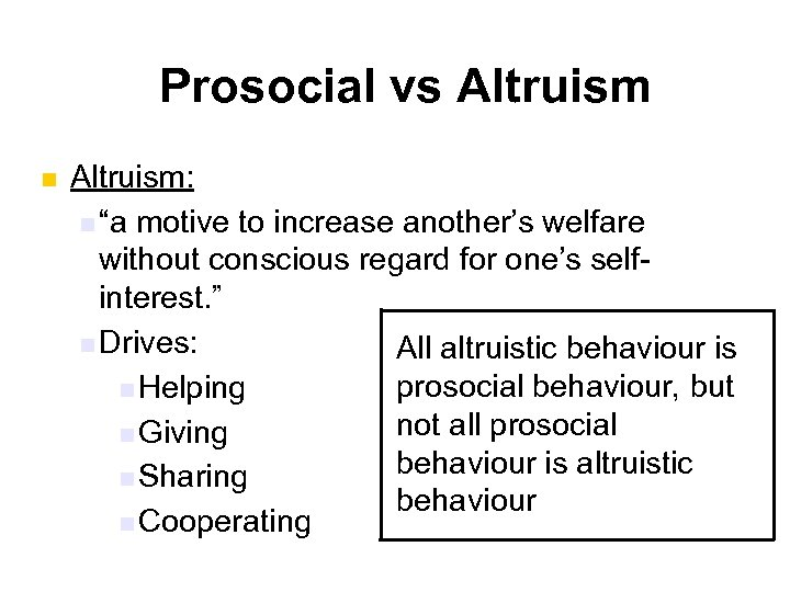 """Prosocial vs Altruism n Altruism: n """"a motive to increase another's welfare without conscious"""