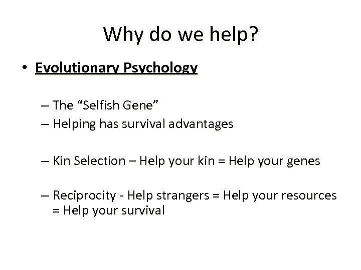 "Why do we help? • Evolutionary Psychology – The ""Selfish Gene"" – Helping has"