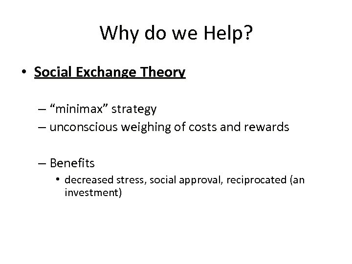 """Why do we Help? • Social Exchange Theory – """"minimax"""" strategy – unconscious weighing"""