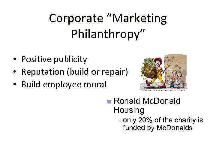 "Corporate ""Marketing Philanthropy"" • • • Positive publicity Reputation (build or repair) Build employee"