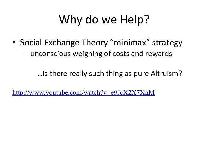 """Why do we Help? • Social Exchange Theory """"minimax"""" strategy – unconscious weighing of"""