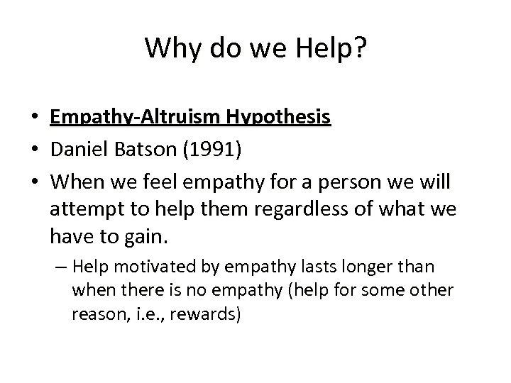 Why do we Help? • • • Empathy-Altruism Hypothesis Daniel Batson (1991) When we